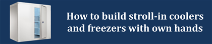 How to build stroll-in coolers and freezers with own hands