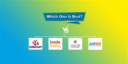 IndiaMart Vs. TradeIndia Vs. Aajjo Vs. JustDial: Which One Is Best?