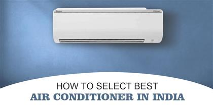 How to Select Best Air Conditioner in India – AC Buying Guide