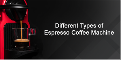 What Are the Different Types of Espresso Coffee Machine?