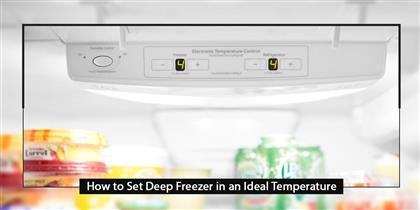 Guide to Set Deep Freezer in an Ideal Temperature
